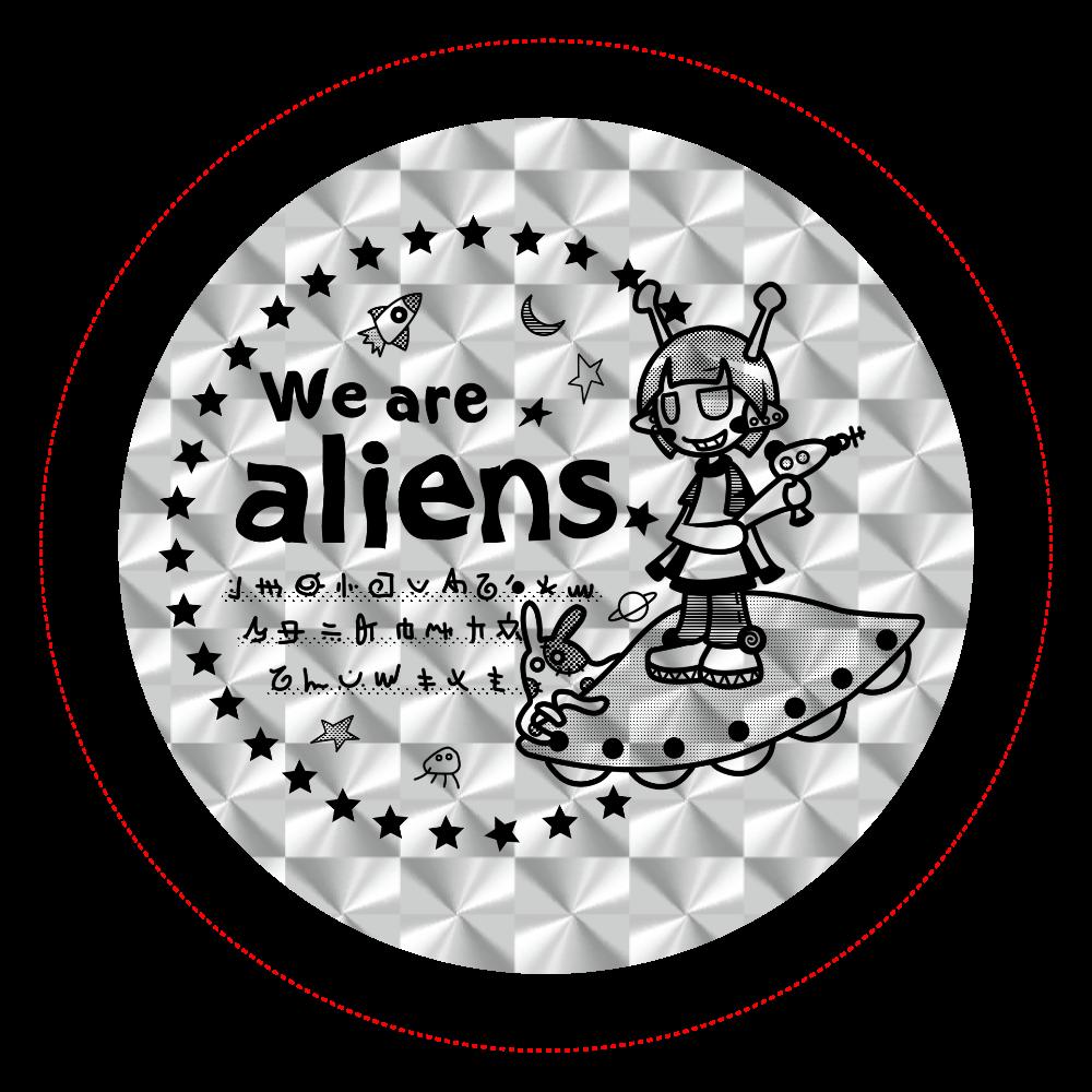 我々は宇宙人だ ホログラムオリジナル缶バッジ(44mm) ホログラムオリジナル缶バッジ(44mm)